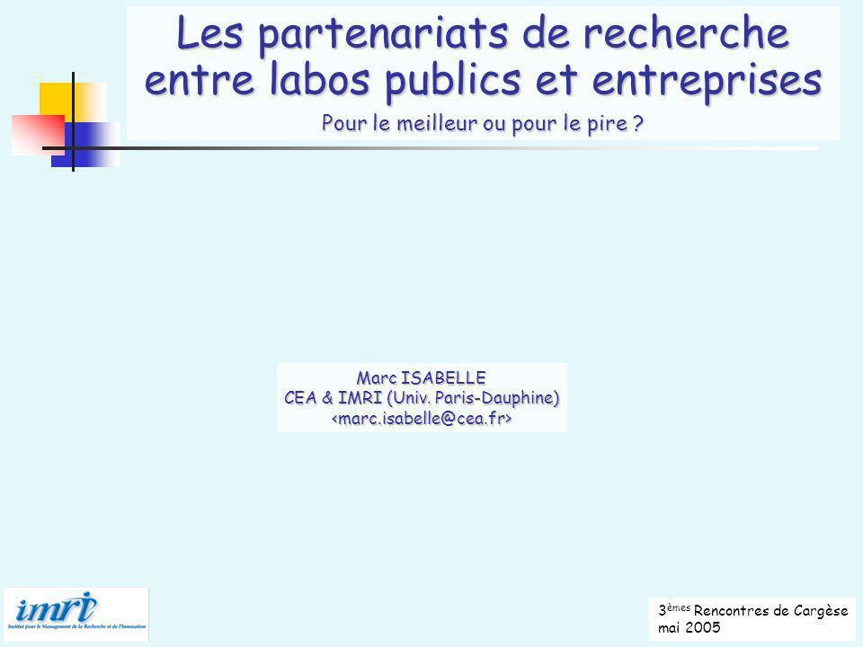 1/17 © Marc ISABELLE 2005 3 èmes Rencontres de Cargèse mai 2005 Les partenariats de recherche entre labos publics et entreprises Pour le meilleur ou pour le pire .