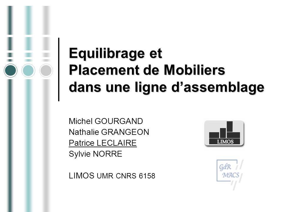 Equilibrage et Placement de Mobiliers dans une ligne dassemblage Michel GOURGAND Nathalie GRANGEON Patrice LECLAIRE Sylvie NORRE LIMOS UMR CNRS 6158