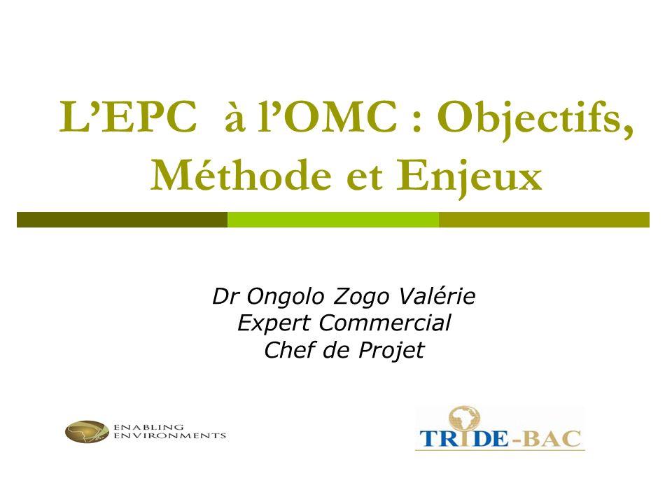 LEPC à lOMC : Objectifs, Méthode et Enjeux Dr Ongolo Zogo Valérie Expert Commercial Chef de Projet