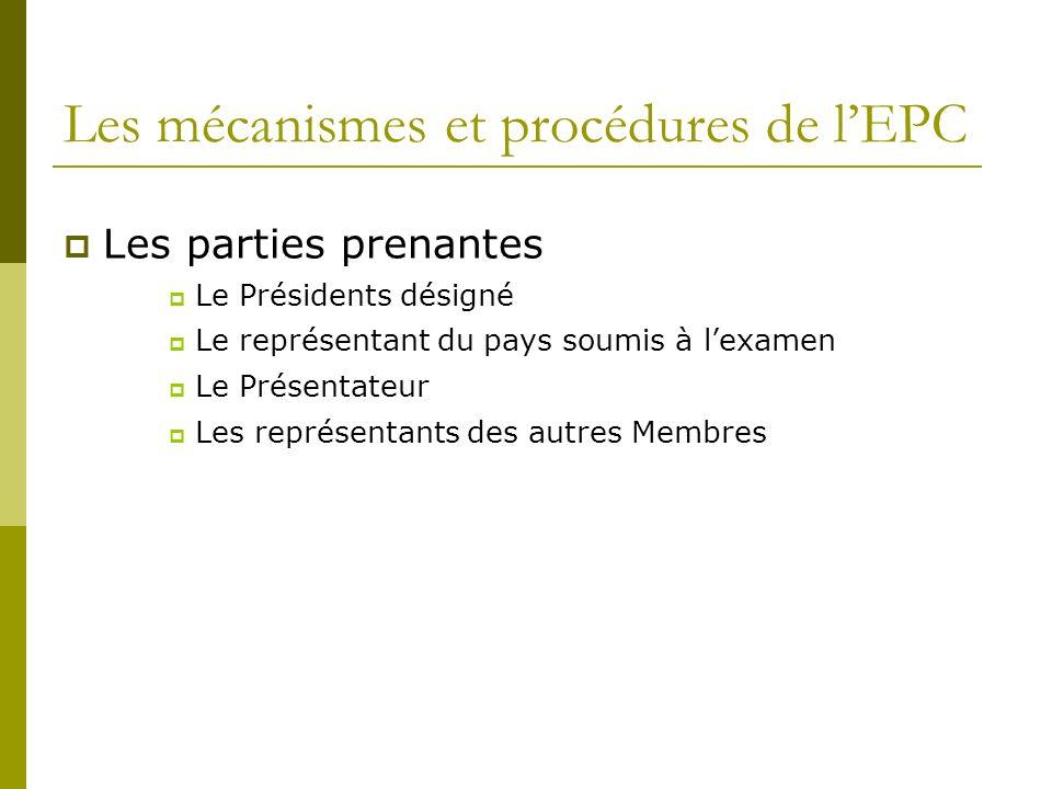 Les mécanismes et procédures de lEPC Les parties prenantes Le Présidents désigné Le représentant du pays soumis à lexamen Le Présentateur Les représen
