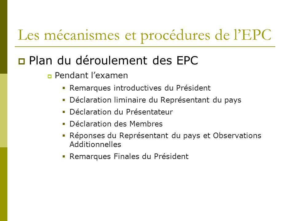 Les mécanismes et procédures de lEPC Plan du déroulement des EPC Pendant lexamen Remarques introductives du Président Déclaration liminaire du Représe
