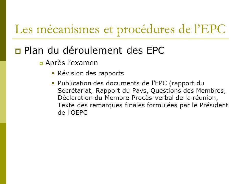Les mécanismes et procédures de lEPC Plan du déroulement des EPC Après lexamen Révision des rapports Publication des documents de lEPC (rapport du Sec