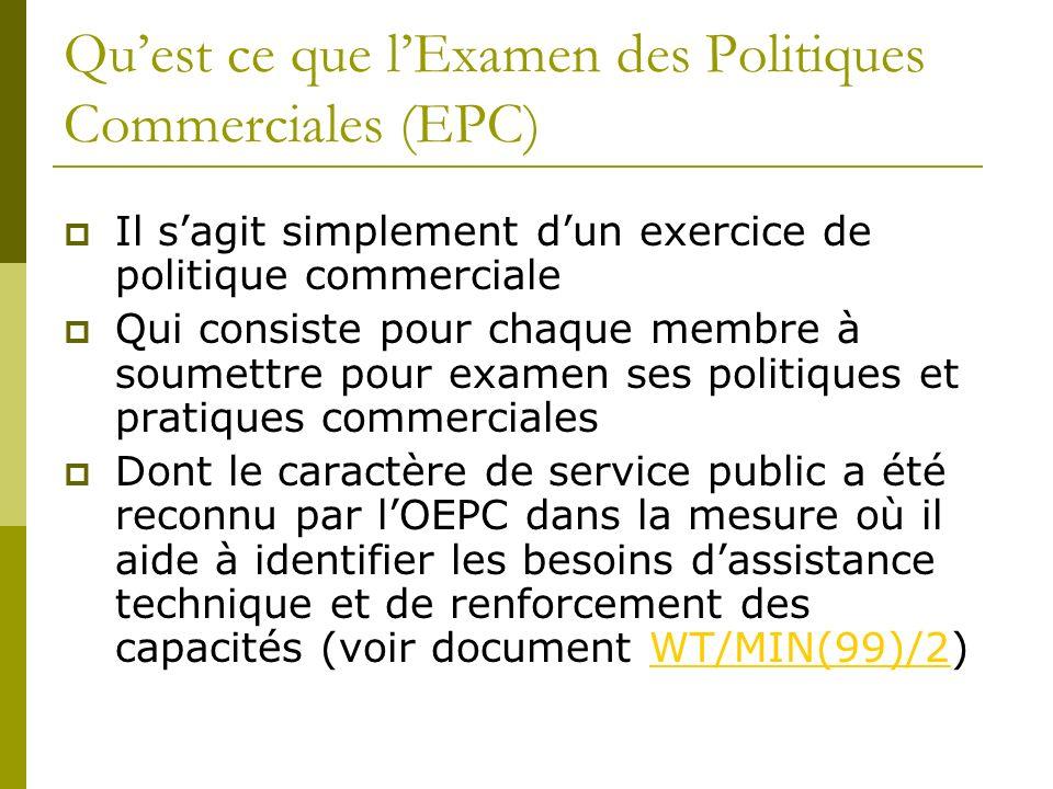 Quest ce que lExamen des Politiques Commerciales (EPC) Il sagit simplement dun exercice de politique commerciale Qui consiste pour chaque membre à sou