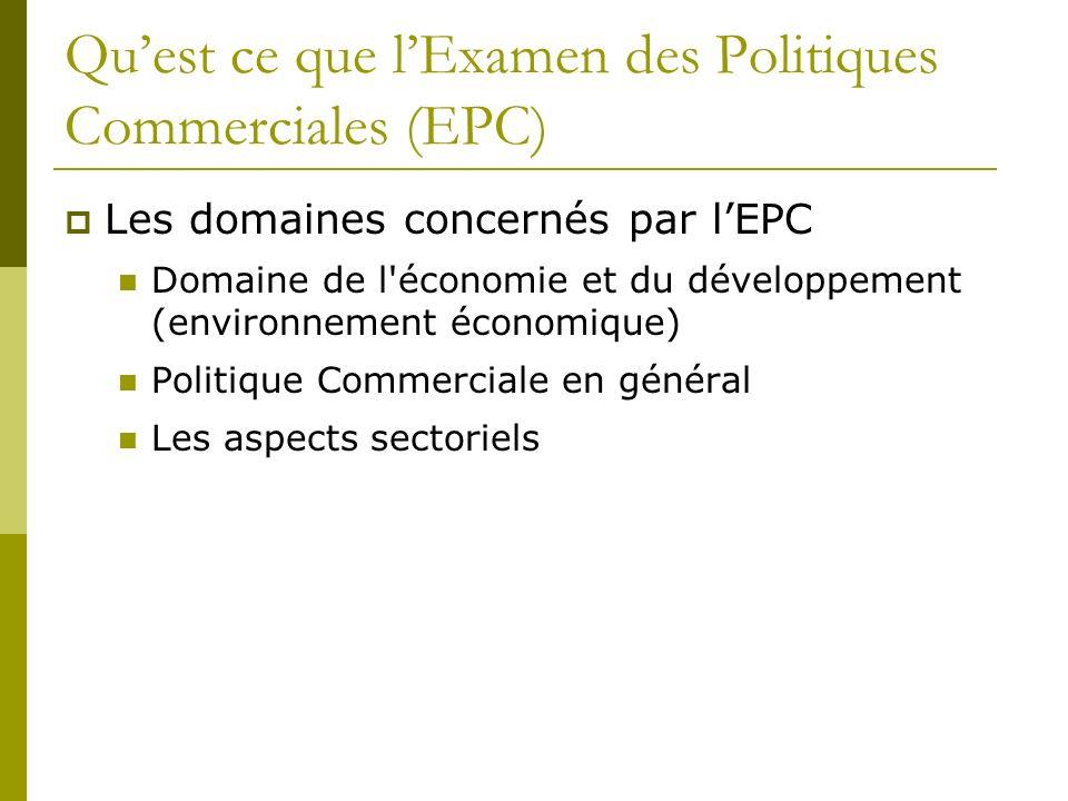 Quest ce que lExamen des Politiques Commerciales (EPC) Les domaines concernés par lEPC Domaine de l'économie et du développement (environnement économ