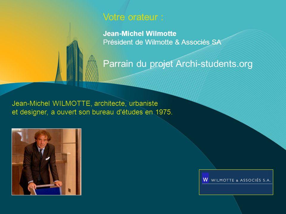 Votre orateur : Jean-Michel WILMOTTE, architecte, urbaniste et designer, a ouvert son bureau d études en 1975.