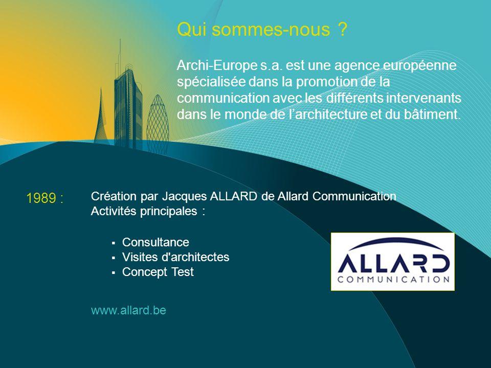 1989 : Création par Jacques ALLARD de Allard Communication Activités principales : Consultance Visites d architectes Concept Test www.allard.be Qui sommes-nous .