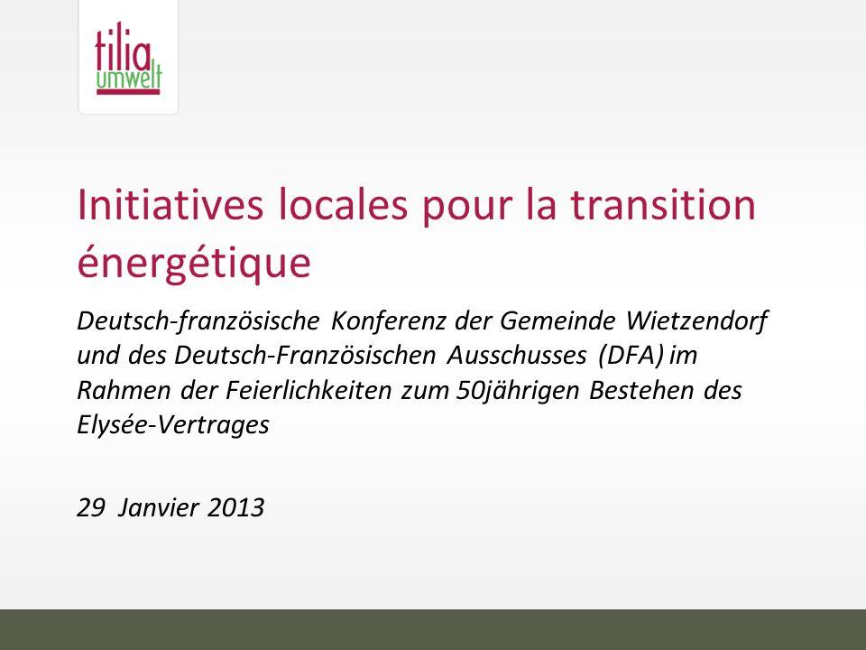 Initiatives locales pour la transition énergétique Deutsch-französische Konferenz der Gemeinde Wietzendorf und des Deutsch-Französischen Ausschusses (DFA) im Rahmen der Feierlichkeiten zum 50jährigen Bestehen des Elysée-Vertrages 29 Janvier 2013