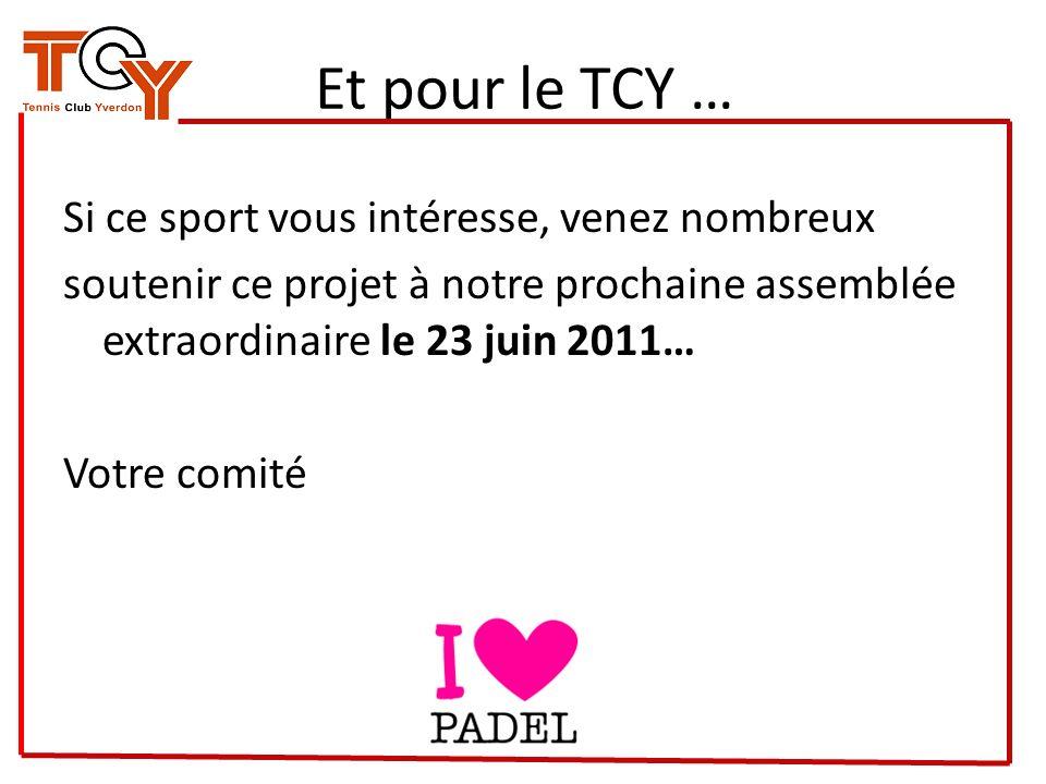 Et pour le TCY … Si ce sport vous intéresse, venez nombreux soutenir ce projet à notre prochaine assemblée extraordinaire le 23 juin 2011… Votre comit