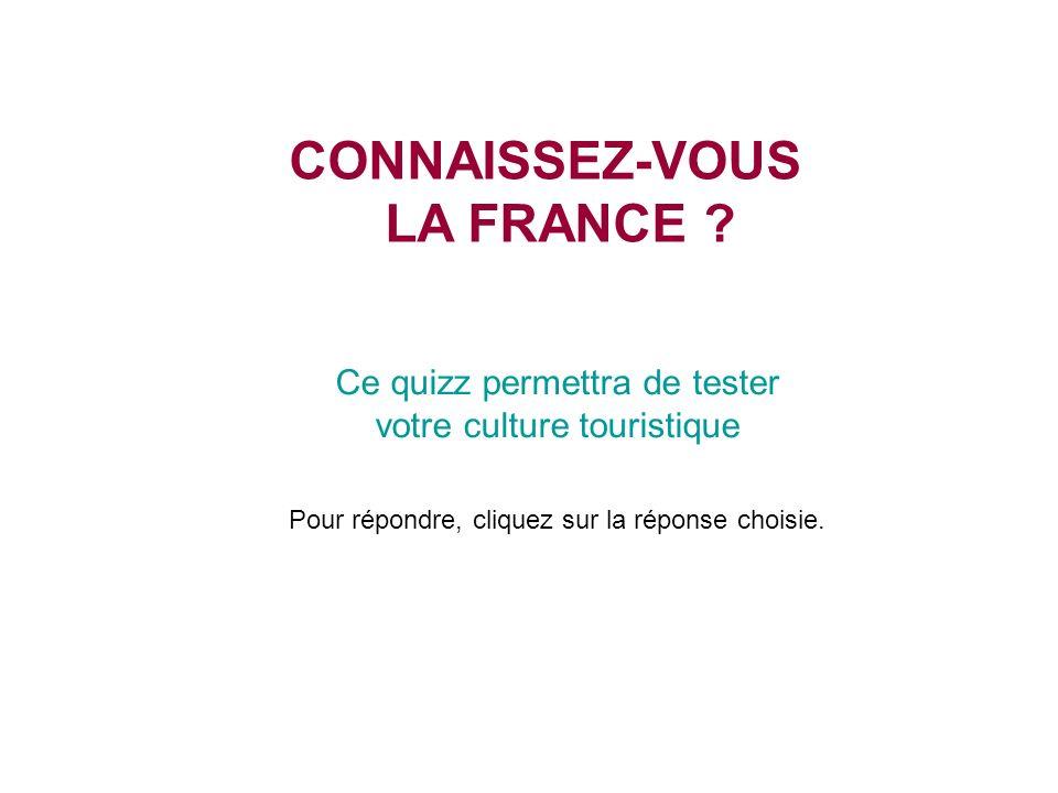 Chatons CONNAISSEZ-VOUS LA FRANCE ? Ce quizz permettra de tester votre culture touristique Pour répondre, cliquez sur la réponse choisie.