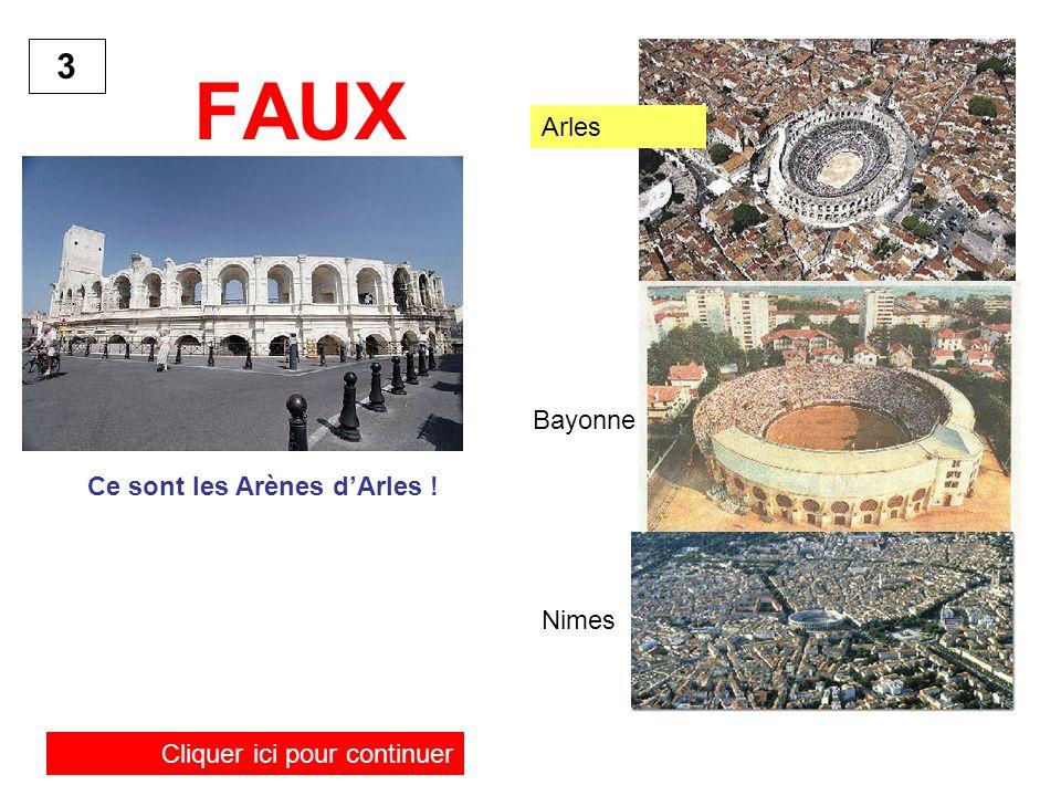 FAUX Ce sont les Arènes dArles ! 3 Cliquer ici pour continuer Arles Bayonne Nimes
