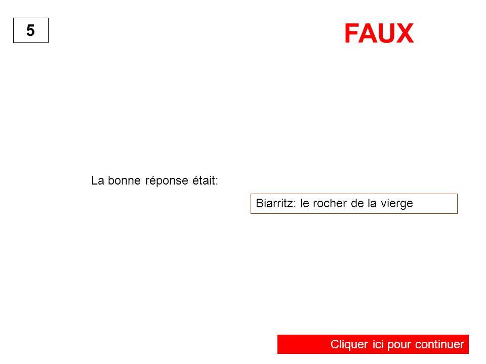 La bonne réponse était: Biarritz: le rocher de la vierge 5 FAUX Cliquer ici pour continuer