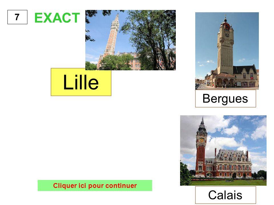 Lille 7 EXACT Cliquer ici pour continuer Bergues Calais