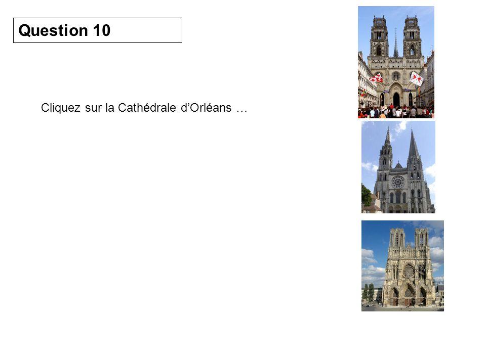 Question 10 Cliquez sur la Cathédrale dOrléans …