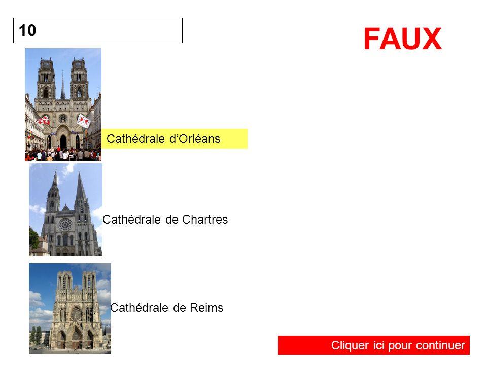 10 FAUX Cliquer ici pour continuer Cathédrale dOrléans Cathédrale de Chartres Cathédrale de Reims