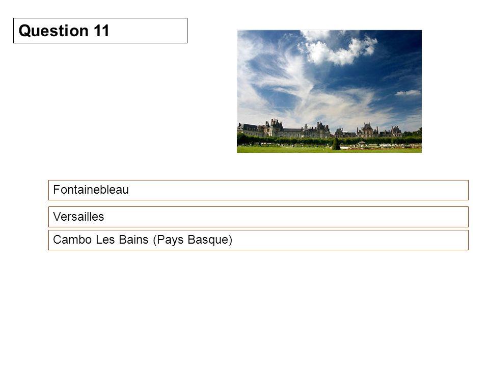 Fontainebleau Question 11 Versailles Cambo Les Bains (Pays Basque)