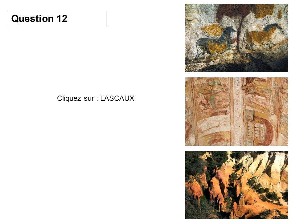 Question 12 Cliquez sur : LASCAUX