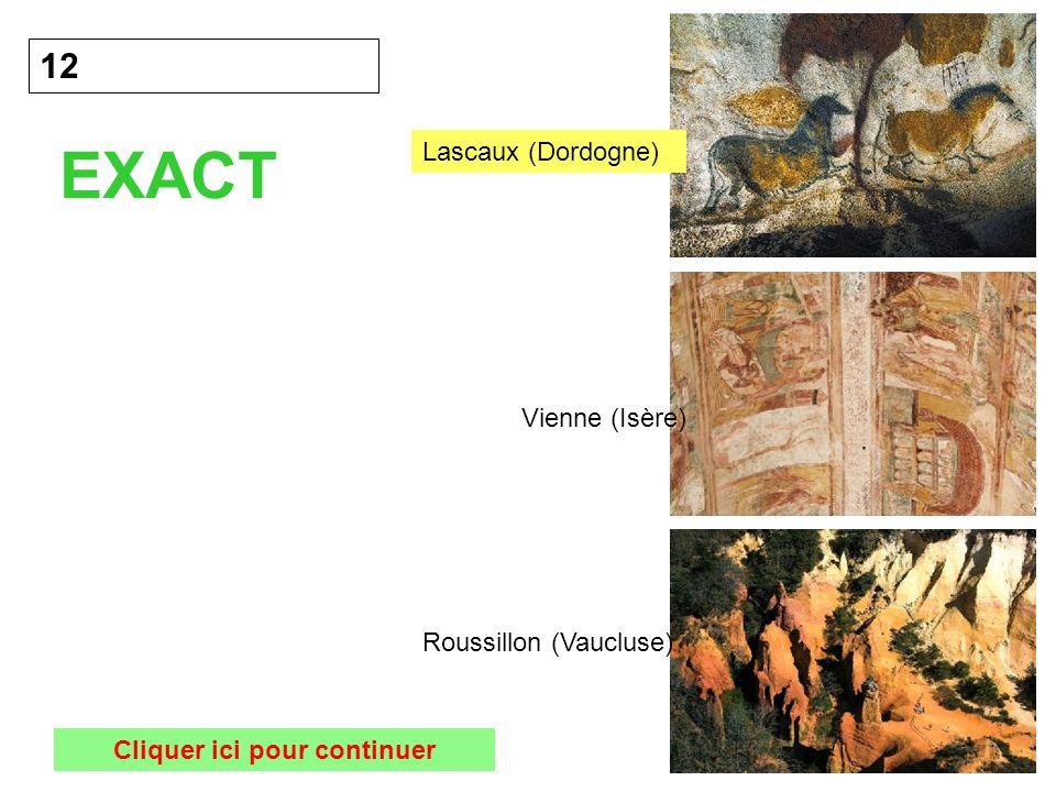 12 EXACT Cliquer ici pour continuer Lascaux (Dordogne) Vienne (Isère) Roussillon (Vaucluse)
