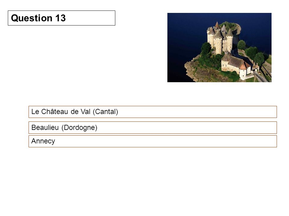 Le Château de Val (Cantal) Question 13 Beaulieu (Dordogne) Annecy