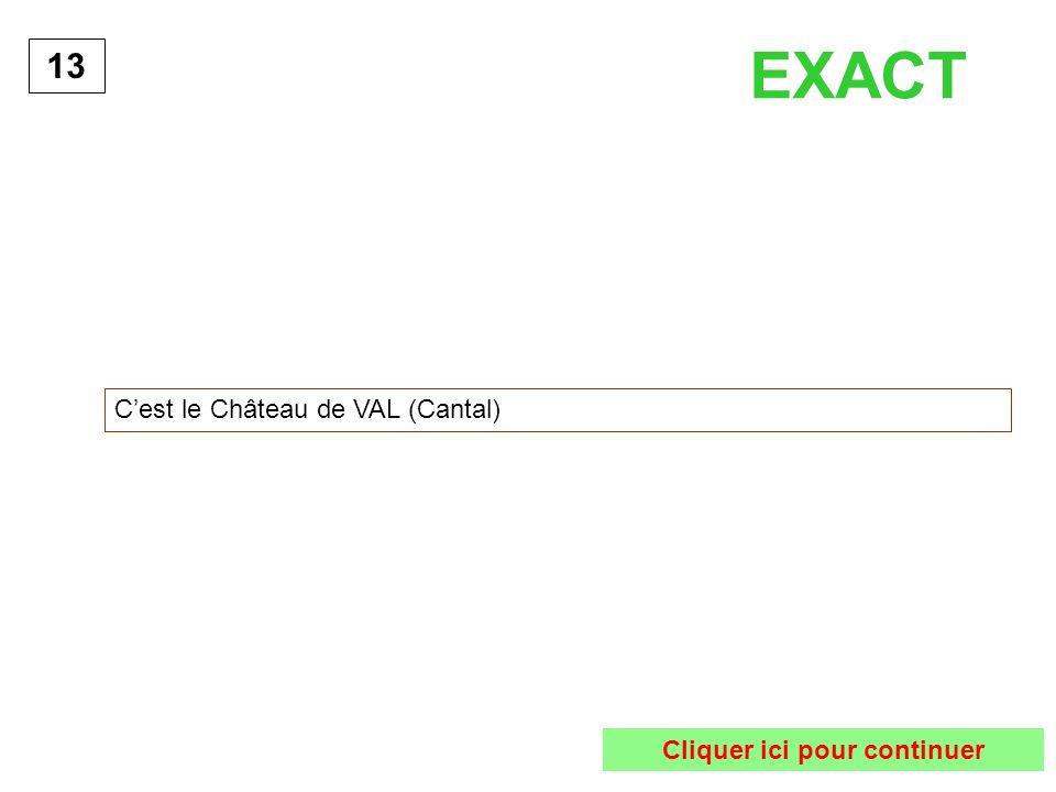 Cest le Château de VAL (Cantal) 13 EXACT Cliquer ici pour continuer