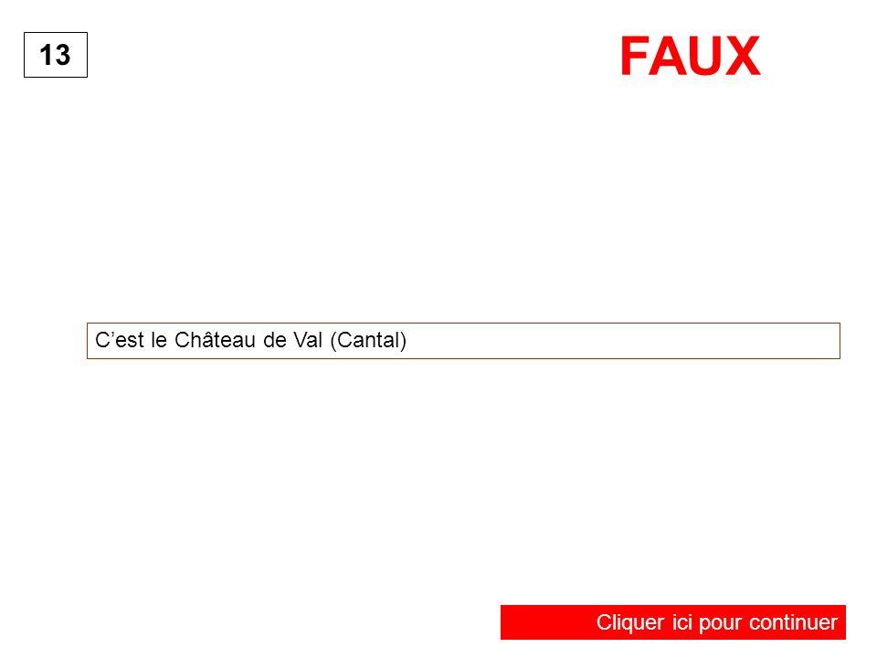 Cest le Château de Val (Cantal) 13 FAUX Cliquer ici pour continuer