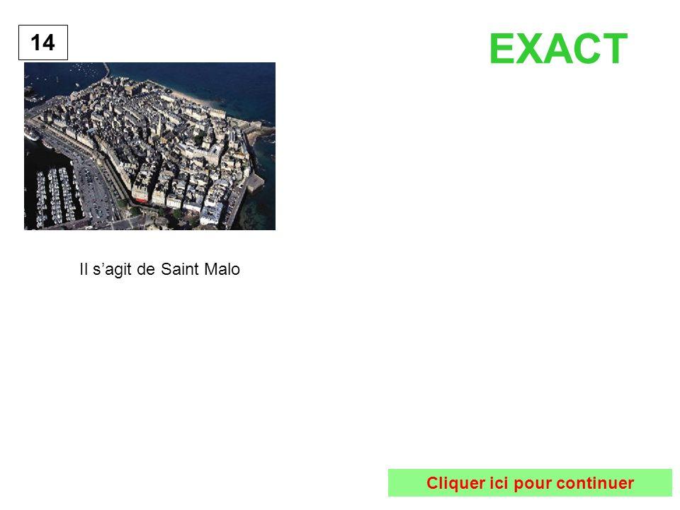 14 EXACT Cliquer ici pour continuer Il sagit de Saint Malo