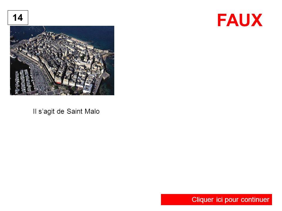 14 FAUX Cliquer ici pour continuer Il sagit de Saint Malo
