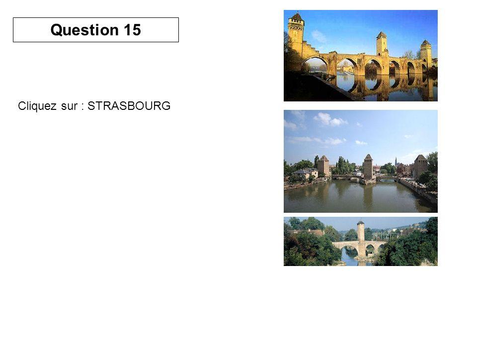 Question 15 Cliquez sur : STRASBOURG