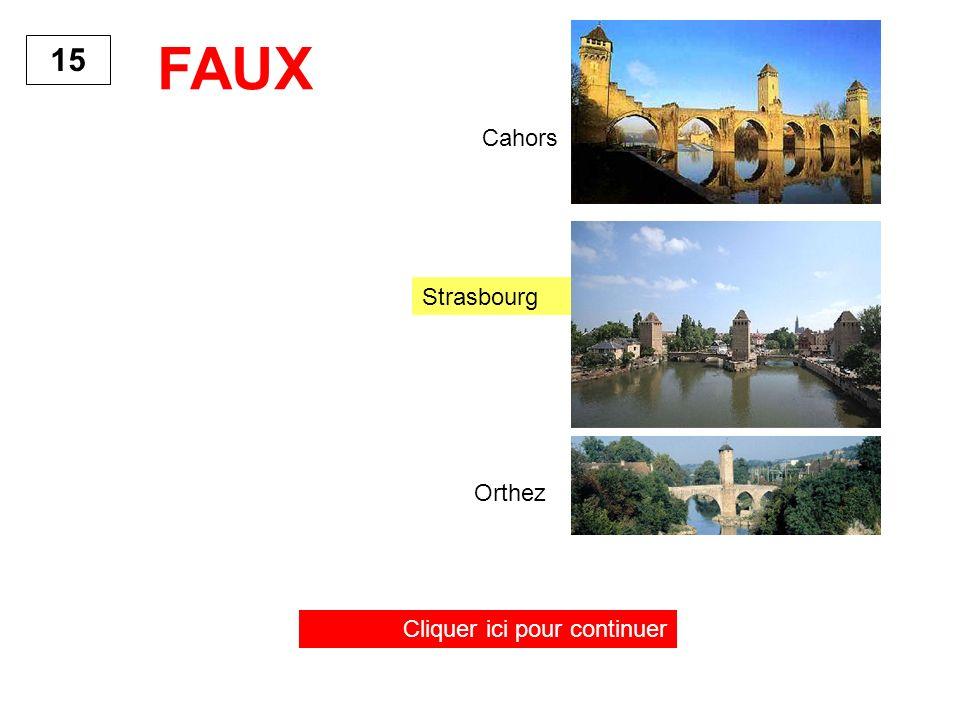 15 FAUX Cliquer ici pour continuer Cahors Strasbourg Orthez