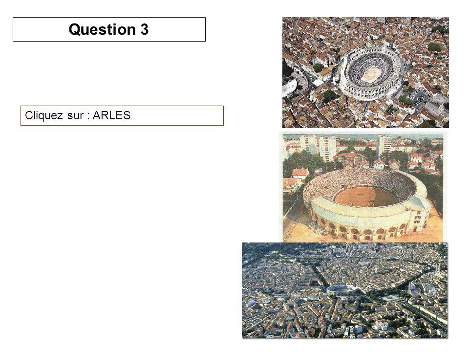 Cliquez sur : ARLES Question 3