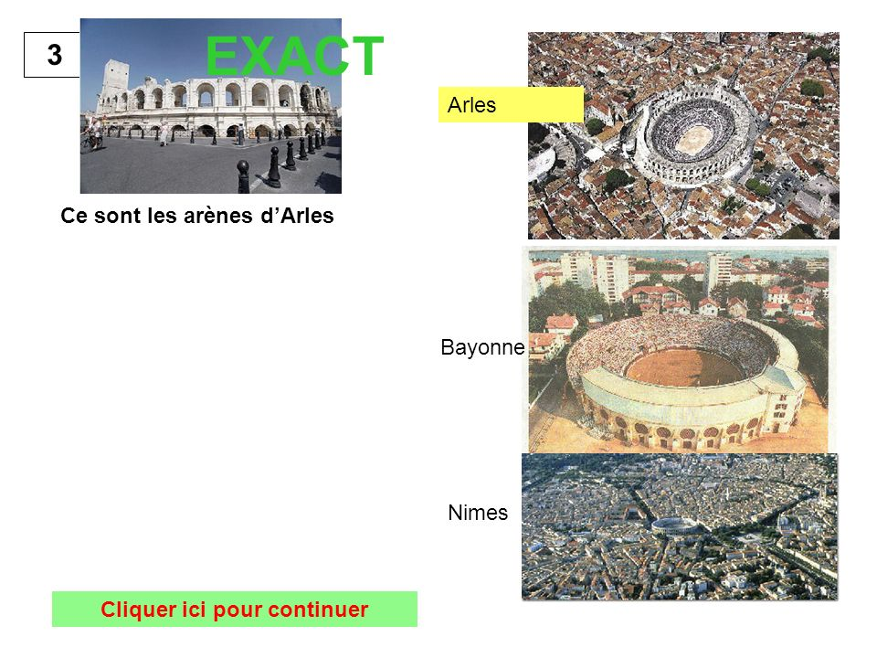 Ce sont les arènes dArles 3 Cliquer ici pour continuer EXACT Arles Bayonne Nimes