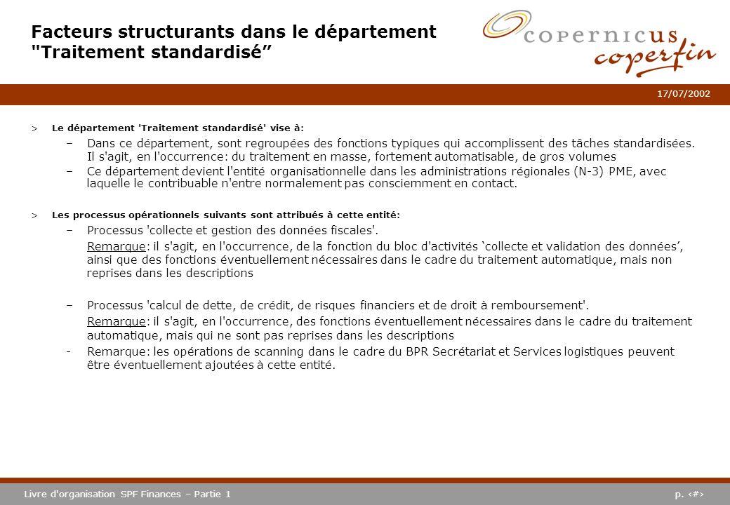 p. #Livre d'organisation SPF Finances – Partie 1 17/07/2002 >Le département 'Traitement standardisé' vise à: –Dans ce département, sont regroupées des