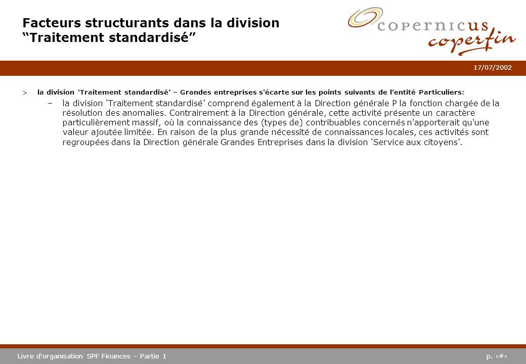 p. #Livre d'organisation SPF Finances – Partie 1 17/07/2002 >la division Traitement standardisé – Grandes entreprises s'écarte sur les points suivants