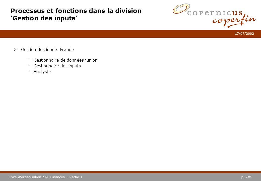 p. #Livre d'organisation SPF Finances – Partie 1 17/07/2002 Processus et fonctions dans la division Gestion des inputs >Gestion des inputs Fraude –Ges