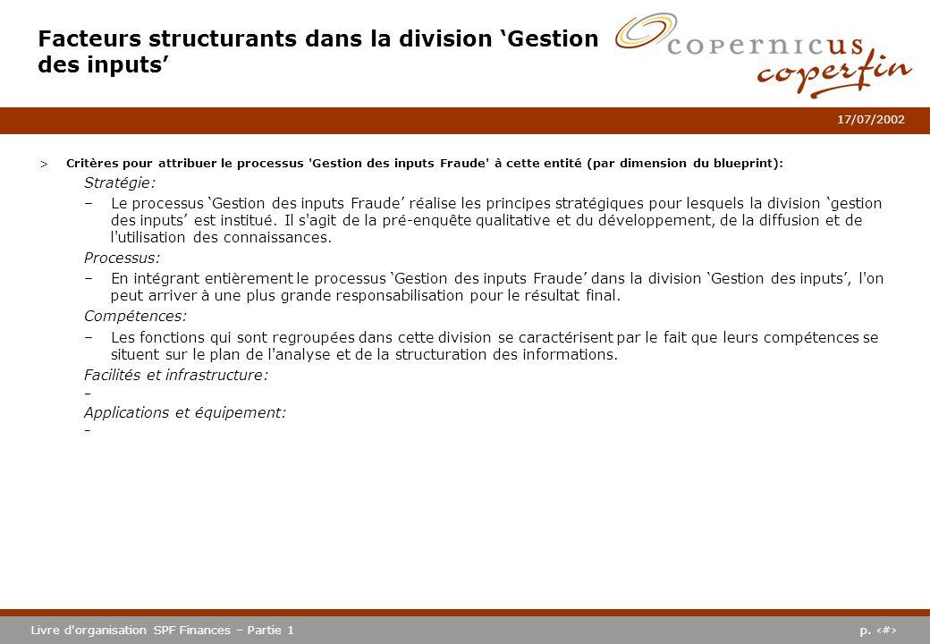 p. #Livre d'organisation SPF Finances – Partie 1 17/07/2002 Facteurs structurants dans la division Gestion des inputs >Critères pour attribuer le proc