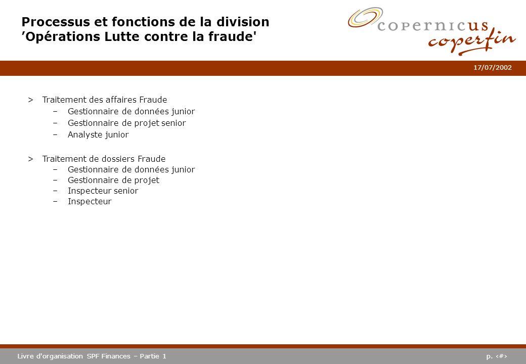 p. #Livre d'organisation SPF Finances – Partie 1 17/07/2002 Processus et fonctions de la division Opérations Lutte contre la fraude' >Traitement des a