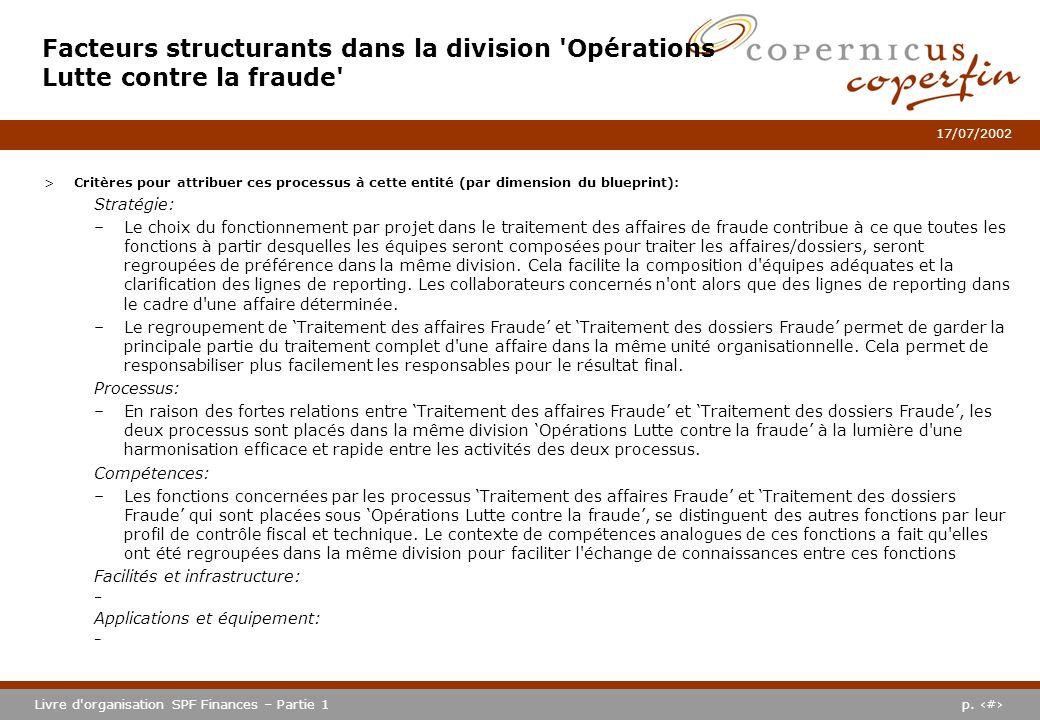 p. #Livre d'organisation SPF Finances – Partie 1 17/07/2002 Facteurs structurants dans la division 'Opérations Lutte contre la fraude' >Critères pour