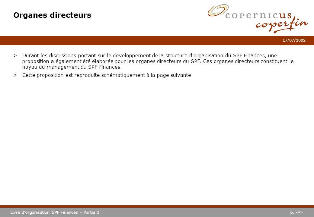 p. #Livre d'organisation SPF Finances – Partie 1 17/07/2002 Organes directeurs >Durant les discussions portant sur le développement de la structure d'