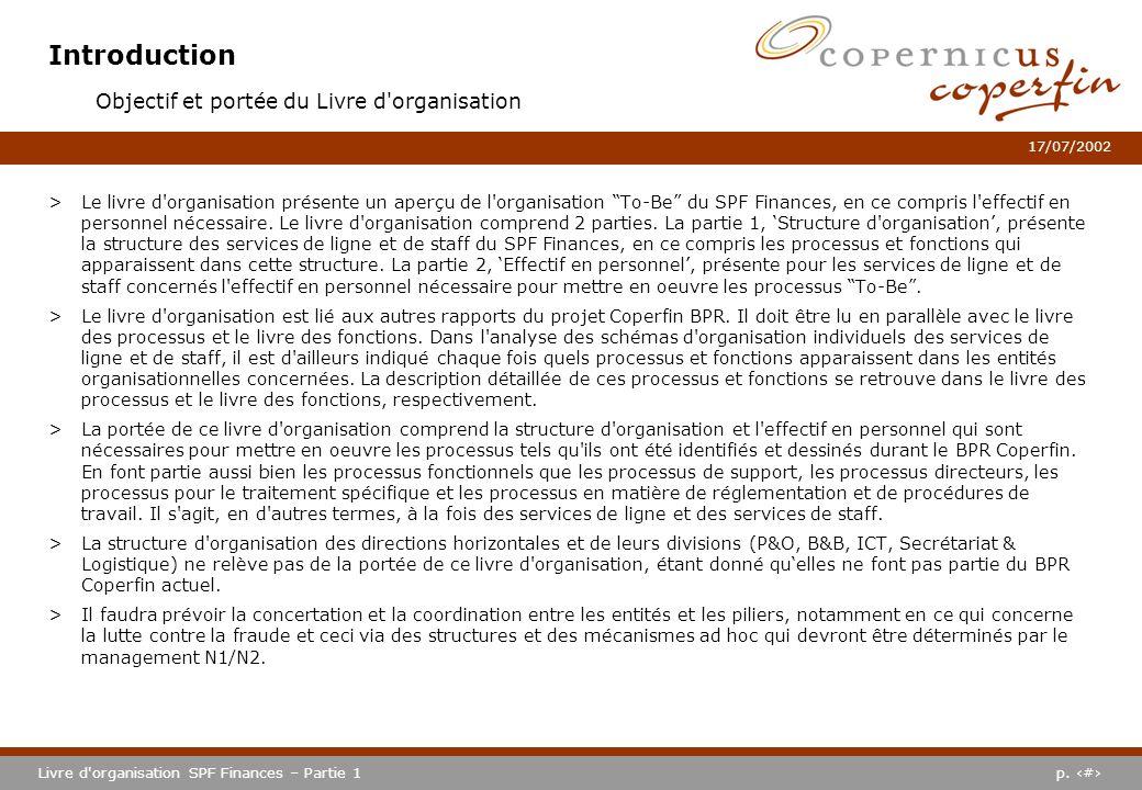p. #Livre d'organisation SPF Finances – Partie 1 17/07/2002 Introduction >Le livre d'organisation présente un aperçu de l'organisation To-Be du SPF Fi