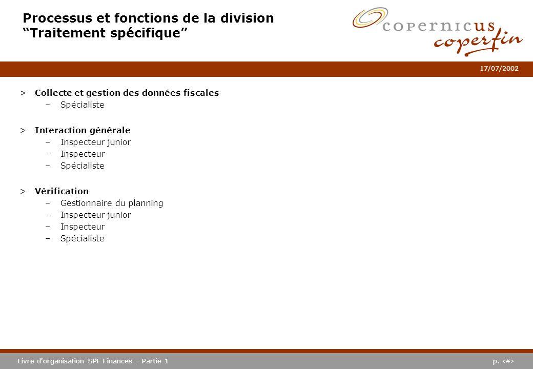 p. #Livre d'organisation SPF Finances – Partie 1 17/07/2002 Processus et fonctions de la division Traitement spécifique >Collecte et gestion des donné
