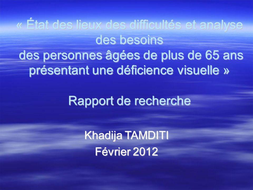 « État des lieux des difficultés et analyse des besoins des personnes âgées de plus de 65 ans présentant une déficience visuelle » Rapport de recherche Khadija TAMDITI Février 2012