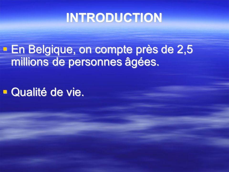 INTRODUCTION En Belgique, on compte près de 2,5 millions de personnes âgées. En Belgique, on compte près de 2,5 millions de personnes âgées. Qualité d
