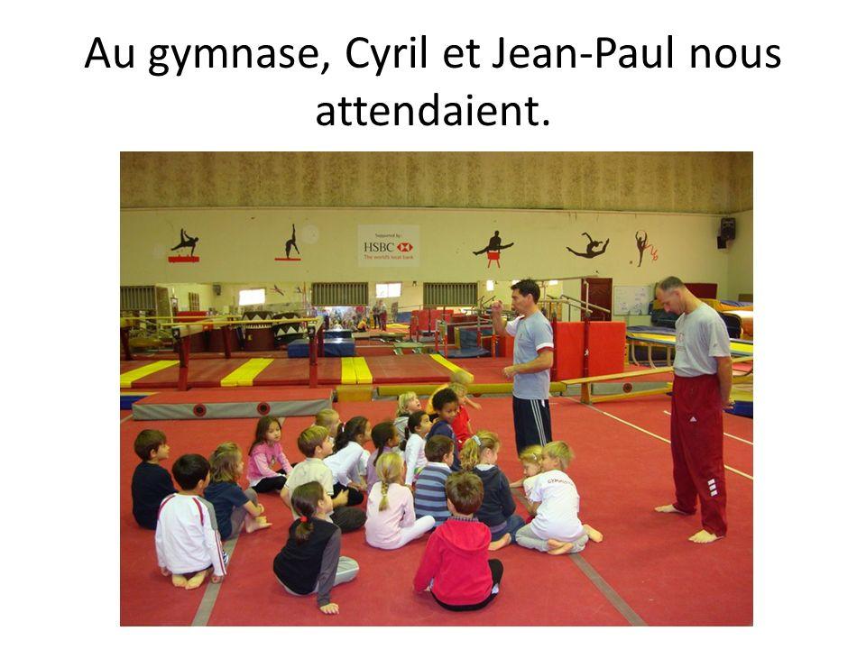 Au gymnase, Cyril et Jean-Paul nous attendaient.