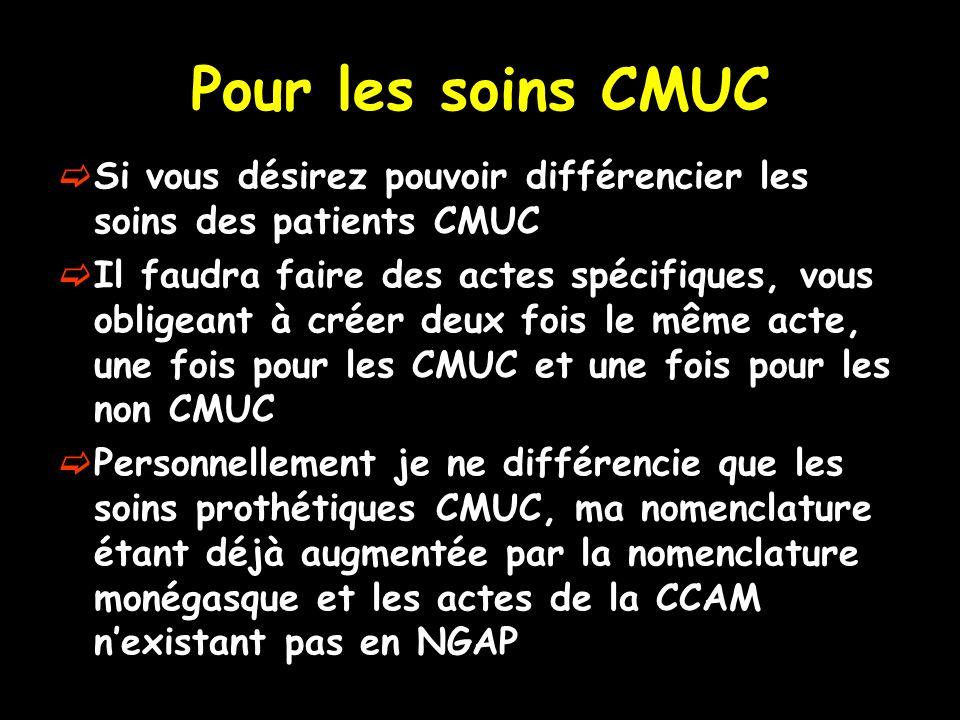 Pour les soins CMUC Si vous désirez pouvoir différencier les soins des patients CMUC Il faudra faire des actes spécifiques, vous obligeant à créer deu