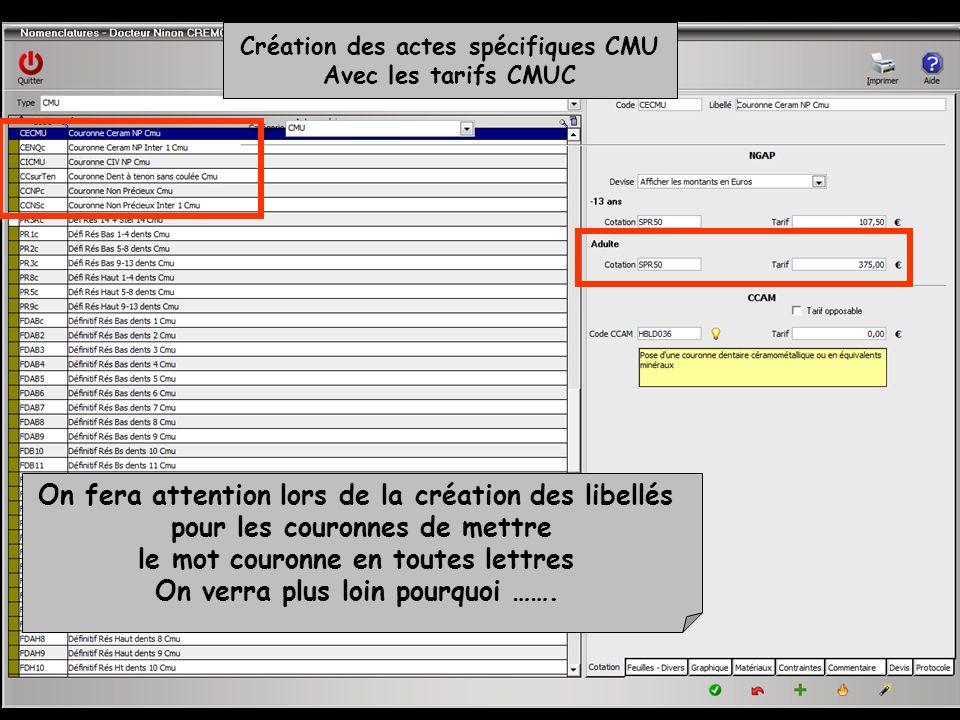 Création des actes spécifiques CMU Avec les tarifs CMUC On fera attention lors de la création des libellés pour les couronnes de mettre le mot couronn
