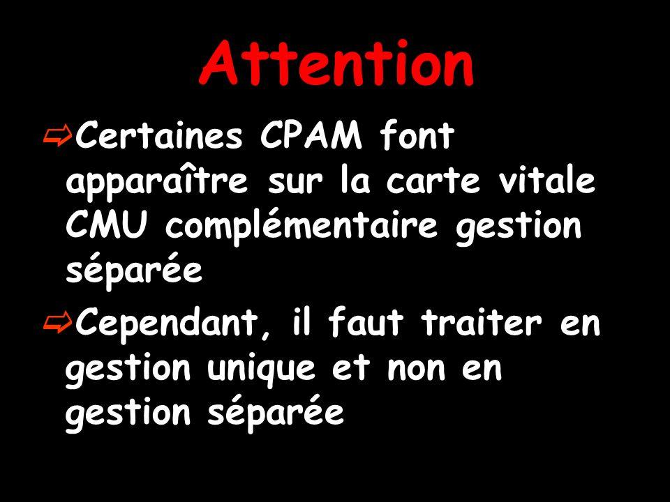 Attention Certaines CPAM font apparaître sur la carte vitale CMU complémentaire gestion séparée Cependant, il faut traiter en gestion unique et non en