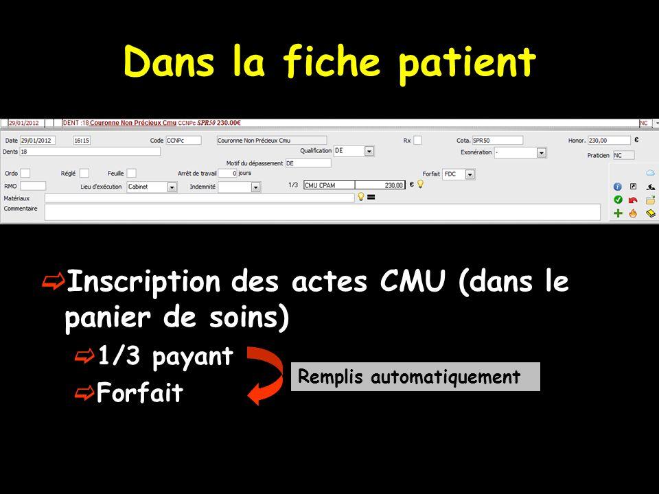 Dans la fiche patient Inscription des actes CMU (dans le panier de soins) 1/3 payant Forfait Remplis automatiquement