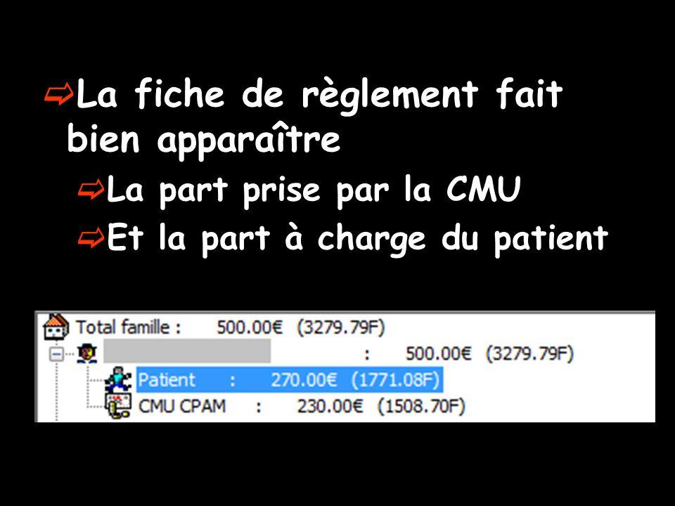 La fiche de règlement fait bien apparaître La part prise par la CMU Et la part à charge du patient