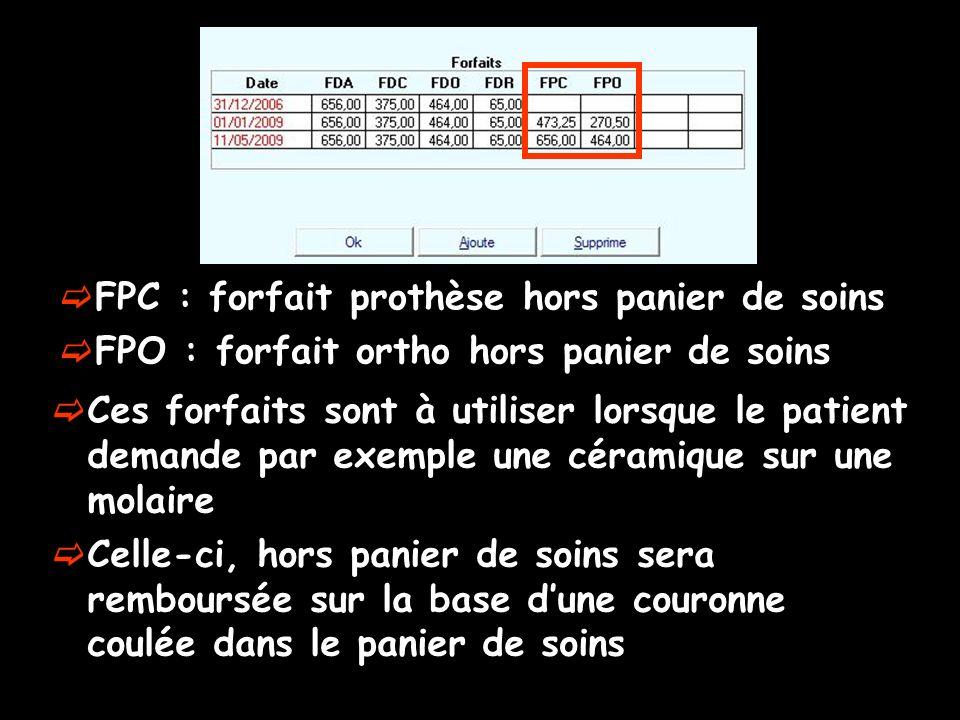 FPC : forfait prothèse hors panier de soins FPO : forfait ortho hors panier de soins Ces forfaits sont à utiliser lorsque le patient demande par exemp