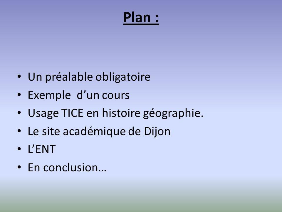 Plan : Un préalable obligatoire Exemple dun cours Usage TICE en histoire géographie.
