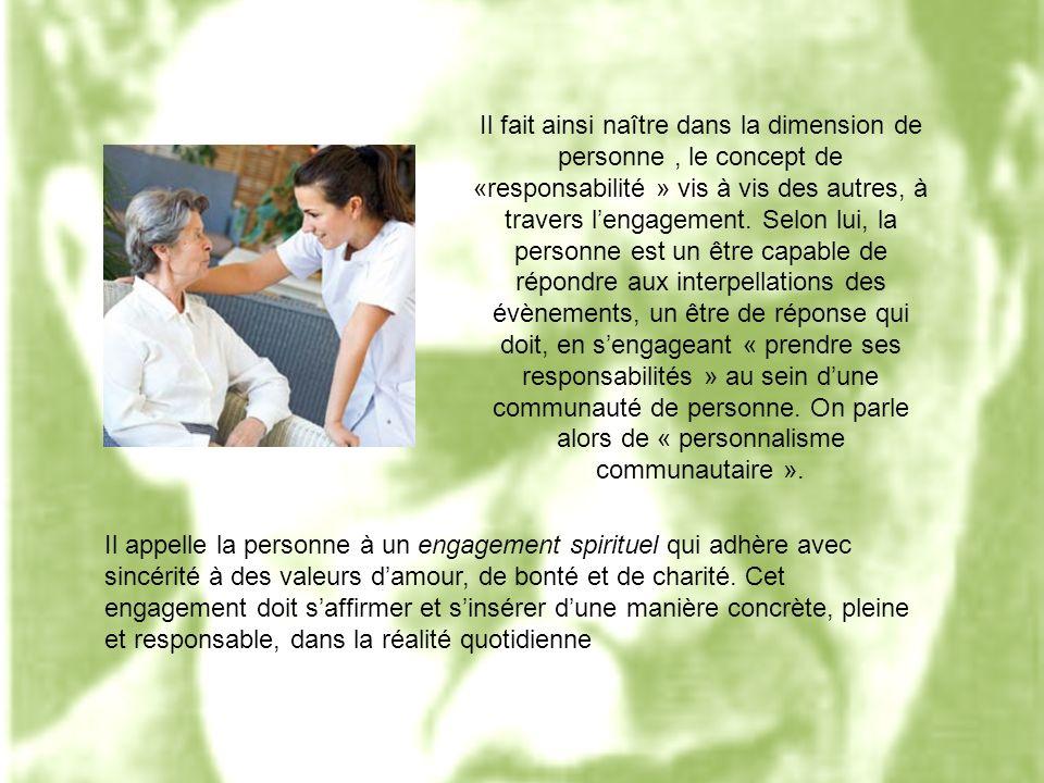 Il fait ainsi naître dans la dimension de personne, le concept de «responsabilité » vis à vis des autres, à travers lengagement.